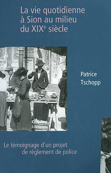 La vie quotidienne à Sion au milieu du XIXe siècle