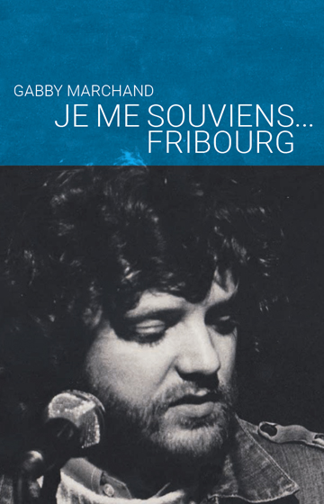 Gabby Marchand - Je me souviens... Fribourg