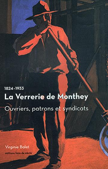 1824-1933: la verrerie de Monthey. Ouvriers, patrons et syndicats